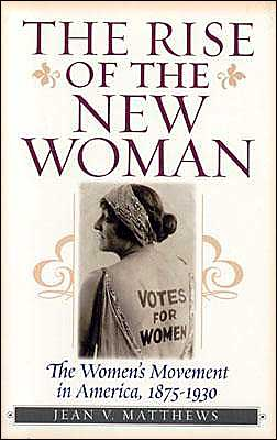 Rise of the New Woman: The Women's Movement in America, 1875-1930