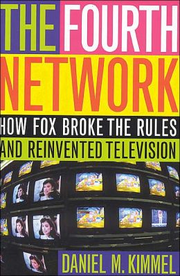 Fourth Network: How FOX Broke the Rules and Reinvented Television