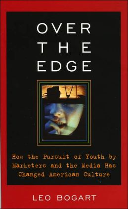 Over the Edge: How the Pursuit of Youth by Marketers and the Media Has Changed American Culture
