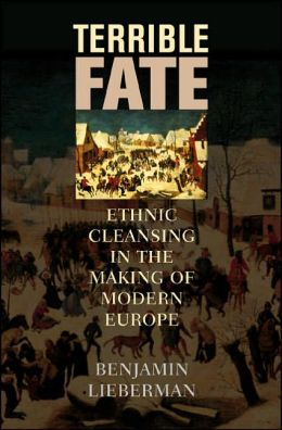 Terrible Fate: Ethnic Cleansing in the Making of Modern Europe