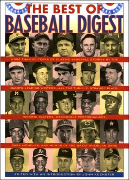 Best of Baseball Digest: The Greatest Players, the Greatest Games, the Greatest Writers from the Game's Most Exciting Years