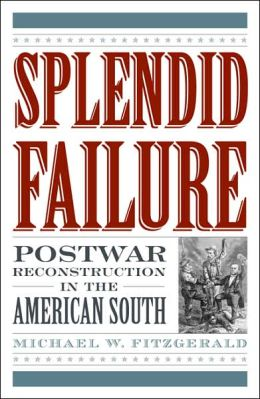 Splendid Failure: Postwar Reconstruction in the American South