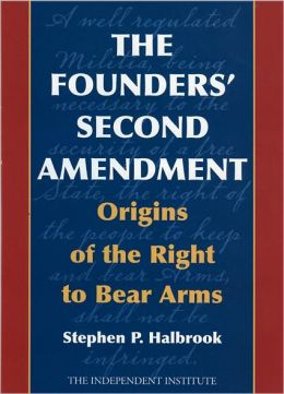 Founders' Second Amendment: The Origins of the Right to Bear Arms