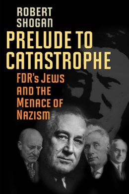 Prelude to Catastrophe: FDR's Jews and the Menance of Nazism