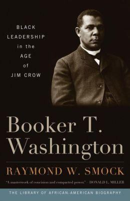Booker T. Washington: Black Leadership in the Age of Jim Crow (Library of African-American Biography Series)