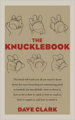 The Knucklebook: Everything You Need to Know about Baseball's Strangest Pitch-the Knuckleball