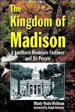 The Kingdom of Madison: A Southern Mountain Fastness and Its People