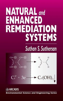 Natural and Enhanced Remediation Systems : A Guide to Installation, Operation, Maintenance and Monitoring