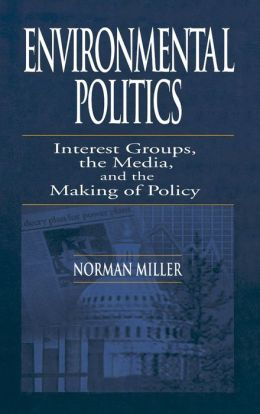 Environmental Politics: Interest Group, the Media, and the making of Policy