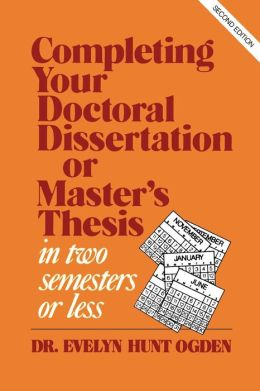 Completing Your Doctoral Dissertation/Master's Thesis In Two Semesters Or Less