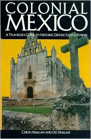 Colonial Mexico: A Guide to Historic Districts and Towns