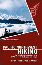 Pacific Northwest Hiking: The Complete Guide to More Than 1,000 Hikes in Washington and Oregon