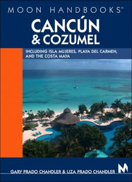 Moon Handbooks Cancun and Cozumel: Including Isla Mujeres, Playa Del Carmen, and Cozumel