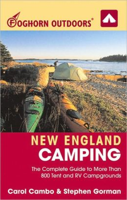 Foghorn Outdoors New England Camping: The Complete Guide to More Than 800 Tent and RV Campgrounds
