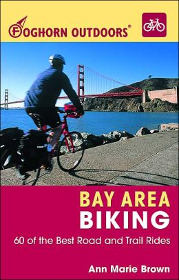 Bay Area Biking: 60 of the Best Road and Trail Rides