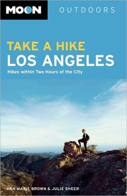Moon Outdoors- Take a Hike Los Angeles: Hikes Within Two Hours of the City