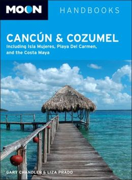 Moon Cancun and Cozumel: Including Isla Mujeres, Playa Del Carmen, and the Costa Maya