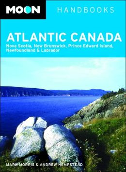Moon Atlantic Canada: Nova Scotia, New Brunswick, Prince Edward Island, Newfoundland & Labrador (Moon Handbooks Series)