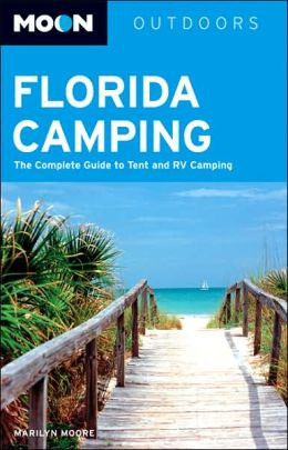Moon Florida Camping: The Complete Guide to Tent and RV Camping