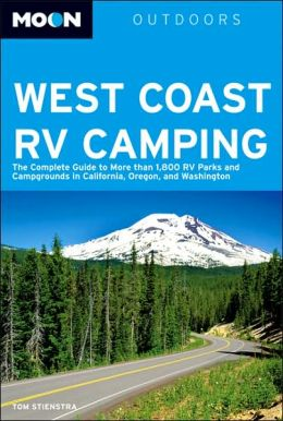 Moon West Coast RV Camping: The Complete Guide to More than 1,800 RV Parks and Campgrounds in California, Oregon, and Washington