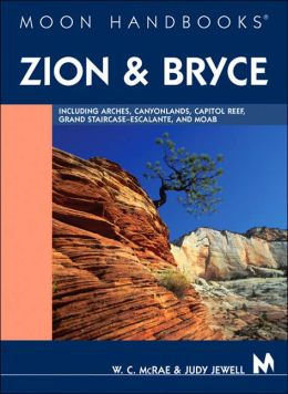 Moon Handbooks Zion and Bryce: Including Arches, Canyonlands, Capitol Reef, Escalante, and Moab