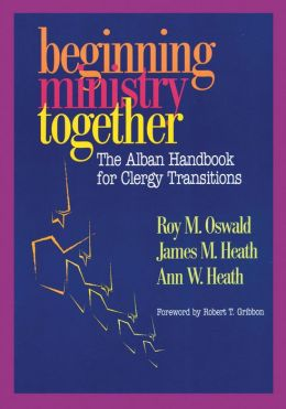 Beginning Ministry Together: The Alban Handbook for Clergy Transitions