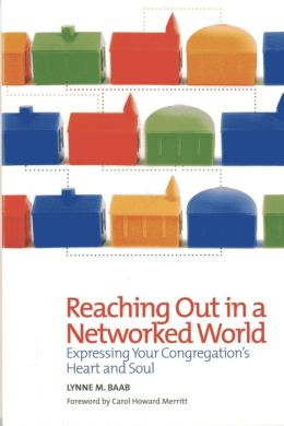 Reaching Out in a Networked World: Expressing Your Congregation's Heart and Soul