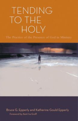 Tending to the Holy: The Practice of the Presence of God in Ministry