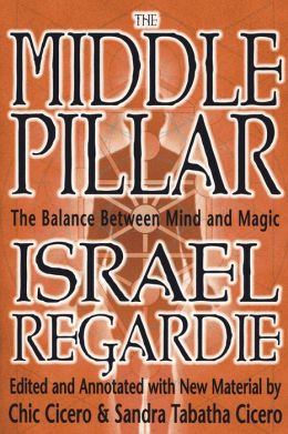Middle Pillar: The Balance Between Mind and Magic: formerly The Middle Pillar