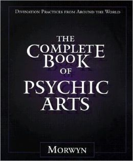 Complete Book of Psychic Arts: Divination Practices From Around the World
