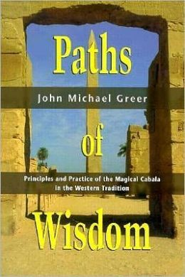 Paths of Wisdom: Principles and Practice of the Magical Cabala in the Western Tradition