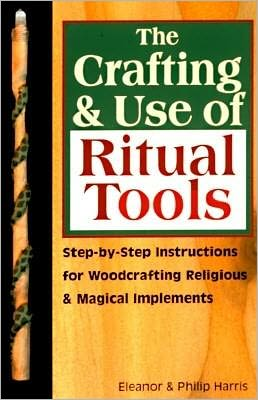 Crafting & Use of Ritual Tools: Step-by-Step Instructions for Woodcrafting Religious & Magical Implements
