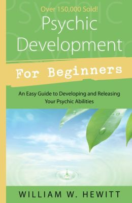 Psychic Development for Beginners: An Easy Guide to Releasing and Developing Your Psychic Abilities