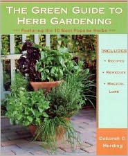 The Green Guide to Herb Gardening: Featuring the 10 Most Popular Herbs
