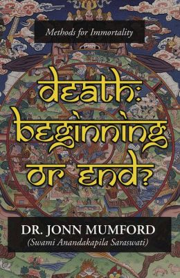 Death: Beginning or End?: Methods for Immortality