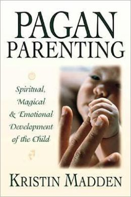 Pagan Parenting: Spiritual, Magical & Emotional Development of the Child