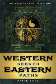 Western Seeker, Eastern Paths: Exploring Buddhism, Hinduism, Taoism & Tantra