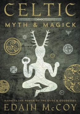 Celtic Myth & Magick: Harness the Power of the Gods & Goddesses