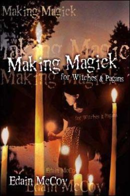Making Magick: For Witches & Pagans