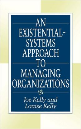 Existential-Systems Approach To Managing Organizations