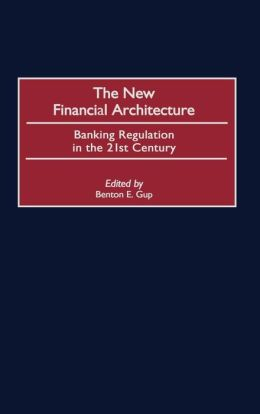 New Financial Architecture: Banking Regulation in the 21st Century