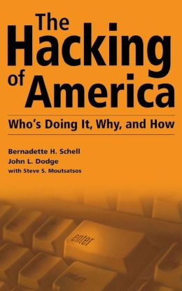 Hacking of America: Who's Doing It, Why, and How