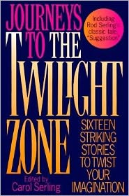 Journeys to the Twilight Zone: Sixteen Striking Stories To Twist Your Imagination