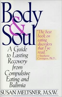 Body and Soul: A Guide to Lasting Recovery from Compulsive Eating and Bulimia