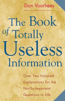 The Book of Totally Useless Information: Over Two Hundred Explanations for The Not-So-Important Questions in Life