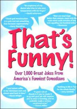 That's Funny!: A Compendium of Over 1,000 Great Jokes From Today's Hottest Comedians