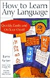 How to Learn Any Language: Quickly, Easily, and On You Own