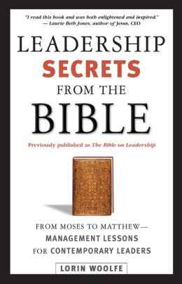 Leadership Secrets from the Bible: From Moses to Matthew - Management Lessons for Contemporary Leaders