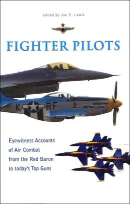 The Mammoth Book of Fighter Pilots: Eyewitness Accounts of Air Combat from the Red Baron to Today's Top Gun