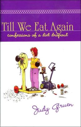 Till We Eat Again: Confessions of a Diet Dropout